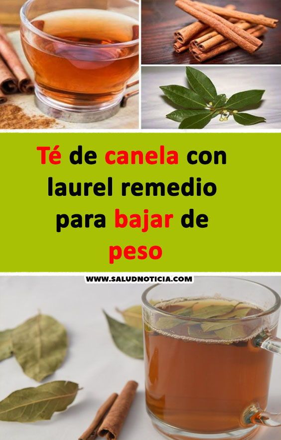 Té De Canela Con Laurel Remedio Para Bajar De Peso Bajar Peso Remedios Caseros Eat Diet Food