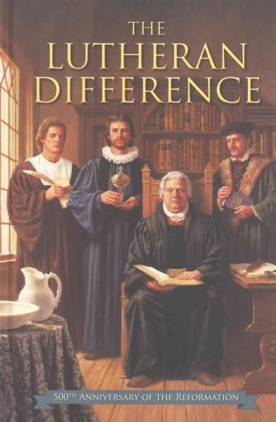 The Lutheran Difference: An Explanation & Comparison of Christian Beliefs, 500th Reformation Anniversary Edition