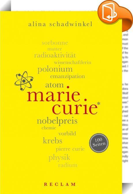 Marie Curie. 100 Seiten    :  Marie Curie hat mit ihren wissenschaftlichen Forschungen zur Radioaktivität Bahnbrechendes geleistet. Zweimal wurde sie mit dem Nobelpreis ausgezeichnet, 1903 für Physik, 1911 für Chemie. Als Frau, die sich in einer traditionellen Männerdomäne zu behaupten wusste, ist sie noch heute ein Vorbild für junge Wissenschaftlerinnen auf der ganzen Welt. Dabei haben ihre Forschungen nicht nur die Entwicklung effektiver Krebstherapien ermöglicht, sondern ebenso die ...