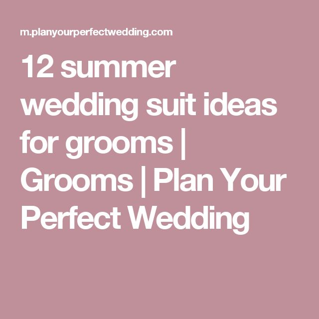 12 summer wedding suit ideas for grooms | Grooms | Plan Your Perfect Wedding