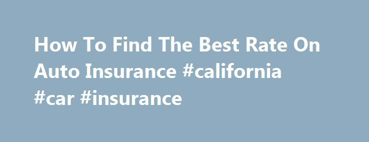 How To Find The Best Rate On Auto Insurance #california #car #insurance http://insurance.nef2.com/how-to-find-the-best-rate-on-auto-insurance-california-car-insurance/  #rates on car insurance # How to find the best rate on auto insurance There once was a time when one phone call to your family insurance agent gave you all the coverage protection you needed at the very best... Read more
