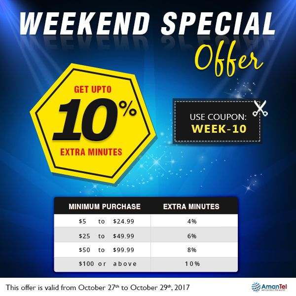 Welcome to WeekEnd Special offer with Amantel wonderful deals to all international calls. Get Upto 10% Extra Minutes. keep talking, do not break the weekend fun.  Coupon Code: WEEk-10  #InternationalCalling #AmantelCouponCode #SpecialWeekEndOffers