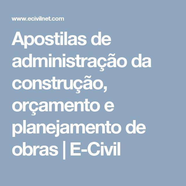 Apostilas de administração da construção, orçamento e planejamento de obras   E-Civil