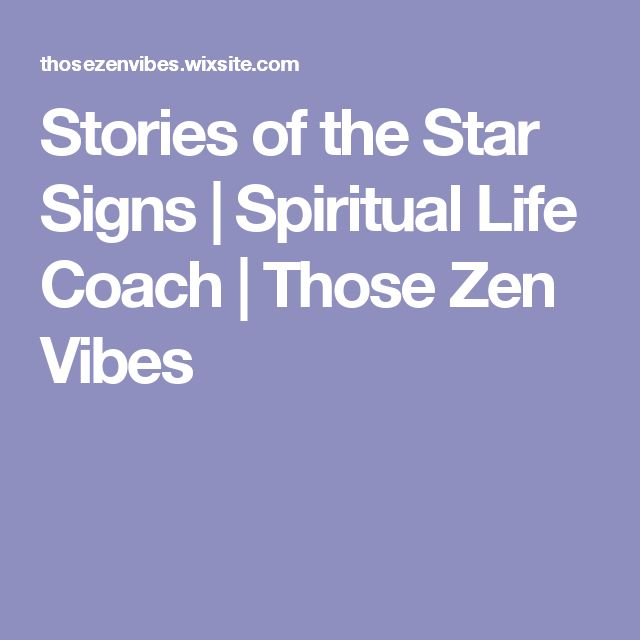 Stories of the Star Signs   Spiritual Life Coach   Those Zen Vibes