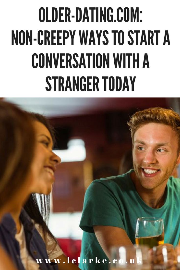 Older-Dating.com: Non-Creepy Ways to Start a Conversation With a Stranger Today