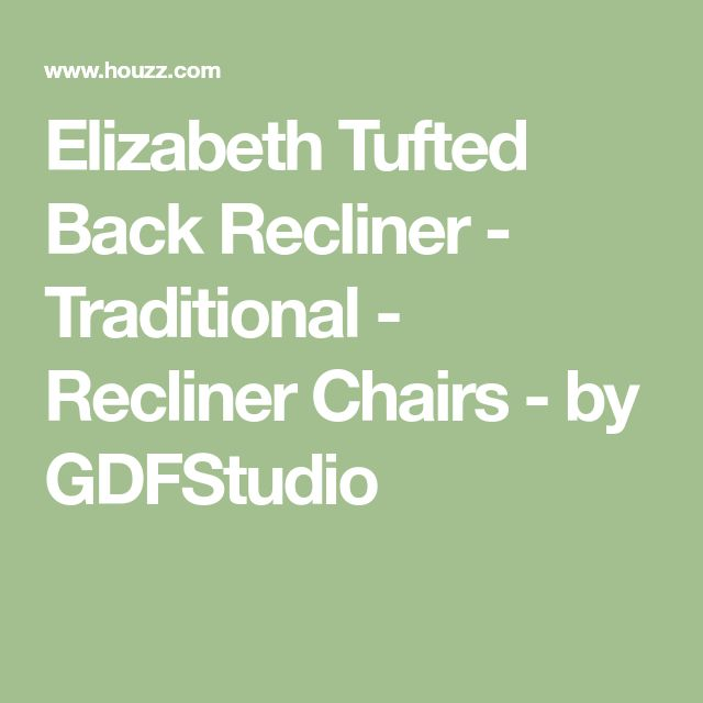 Elizabeth Tufted Back Recliner - Traditional - Recliner Chairs - by GDFStudio