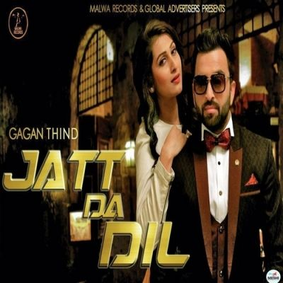 Jatt Da Dil Is The Single Track By Singer Gagan Thind available at Mp3mad.com