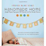 Handmade Home: Simple Ways to Repurpose Old Materials into New Family Treasures (Paperback)By Amanda Blake Soule