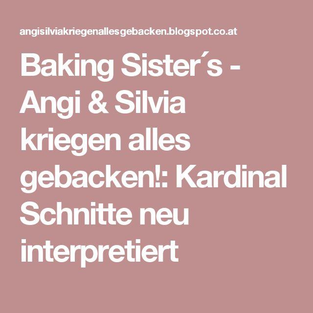 Baking Sister´s - Angi & Silvia kriegen alles gebacken!: Kardinal Schnitte neu interpretiert