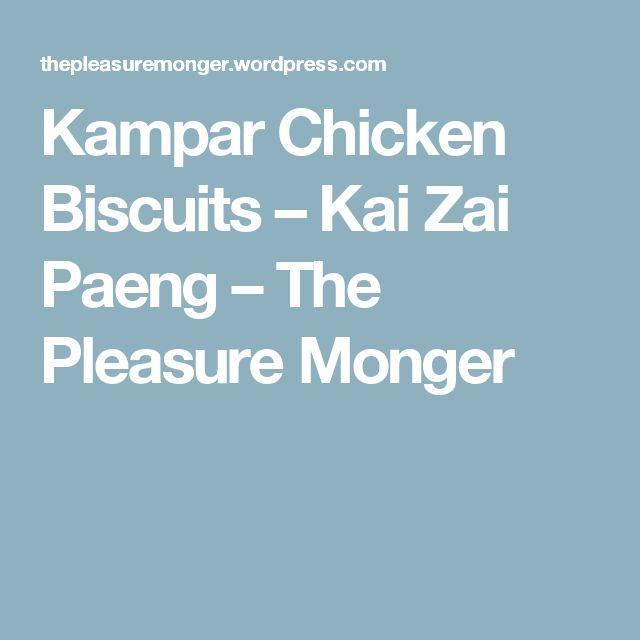 Kampar Chicken Biscuits – Kai Zai Paeng – The Pleasure Monger