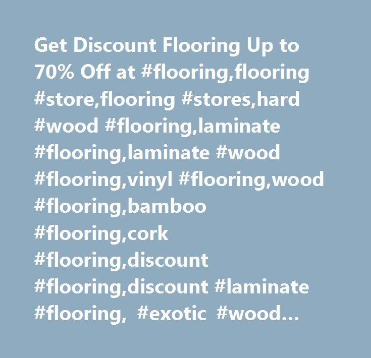 Get Discount Flooring Up to 70% Off at #flooring,flooring #store,flooring #stores,hard #wood #flooring,laminate #flooring,laminate #wood #flooring,vinyl #flooring,wood #flooring,bamboo #flooring,cork #flooring,discount #flooring,discount #laminate #flooring, #exotic #wood #flooring, #oak #flooring, #engineered #wood #floors, #strand #bamboo…