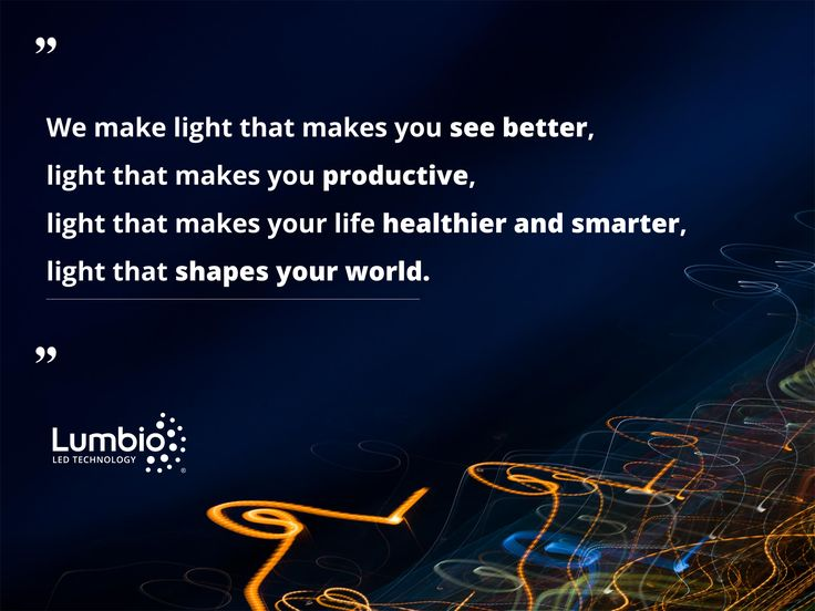 """We make light that makes you see better,  light that makes you productive,  light that makes your life healthier and smarter,  light that shapes your world."" Lumbio quotes"