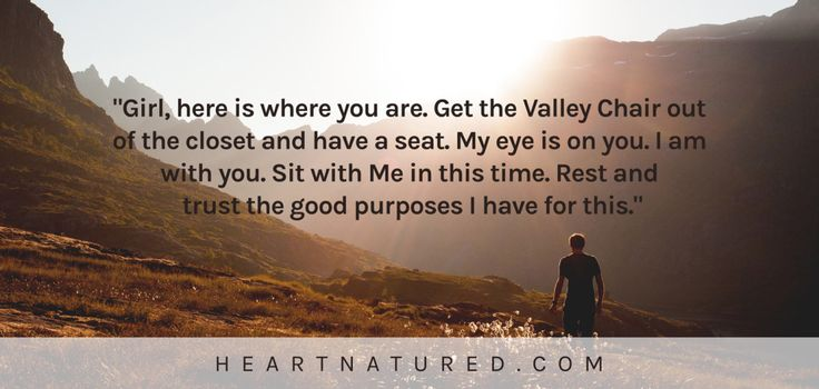"""""""God can be experienced powerfully and deeply in the valley as well as on the mountaintop."""" heartnatured"""