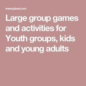 Large group games and activities for Youth groups, kids and young adults