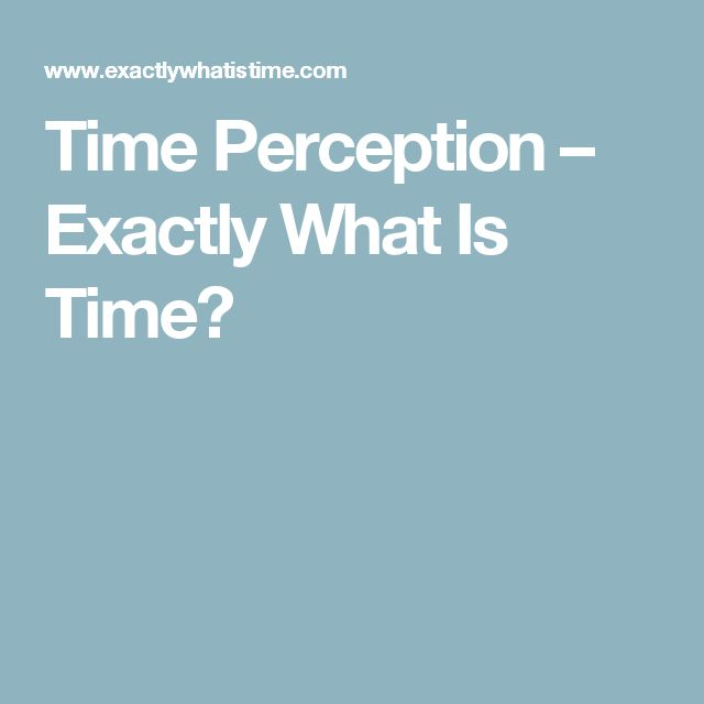 Time Perception – Exactly What Is Time?