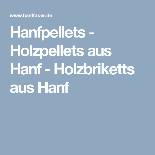 Hanfpellets - Holzpellets aus Hanf - Holzbriketts aus Hanf