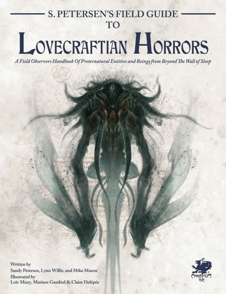 Chaosium Inc. - S.Petersen's Field Guide to Lovecraftian Horrors PDF, $17.95 (http://www.chaosium.com/s-petersens-field-guide-to-lovecraftian-horrors-pdf/)