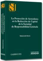 La protección de acreedores en la reducción de capital de la sociedad de responsabilidad limitada / Rafael Jordá García