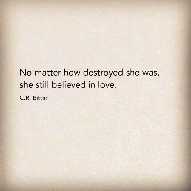 She still believed in love or real and honest men who mean what they say and wouldn't allow any harm to come to me.