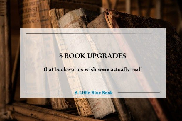 8 book upgrades that bookworms wish were actually real!