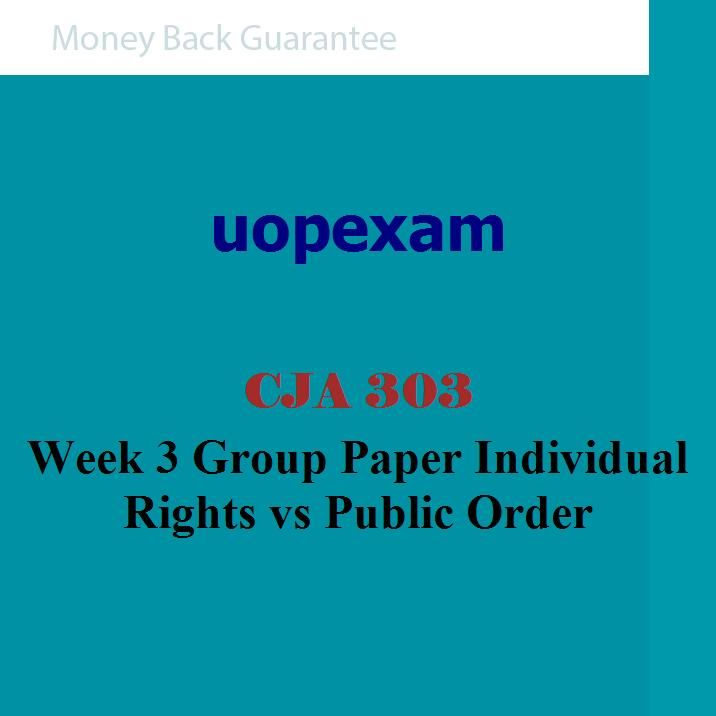 CJA 303 Week 3 Group Paper Individual Rights vs Public Order