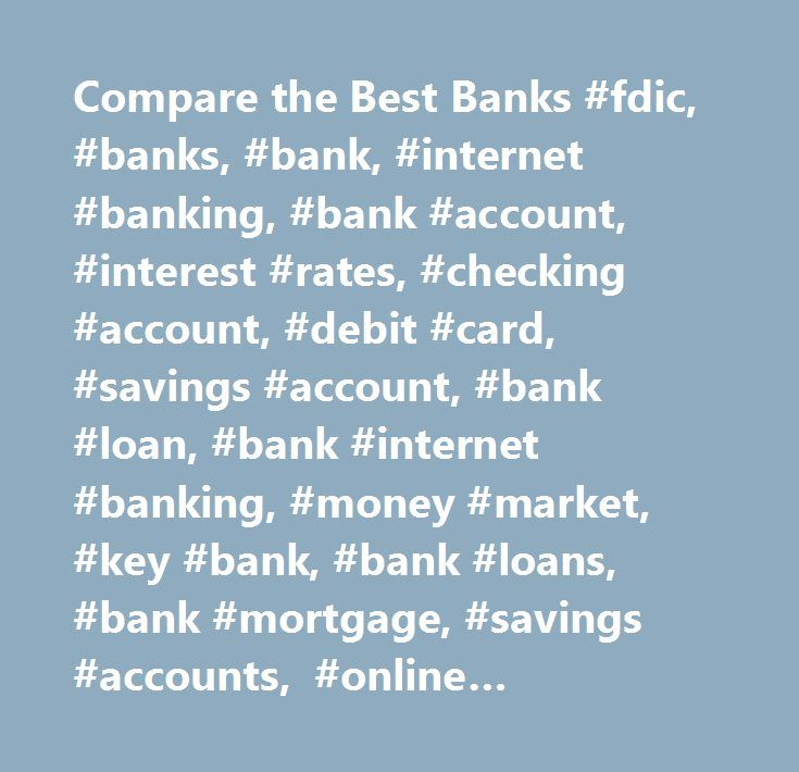 Compare the Best Banks #fdic, #banks, #bank, #internet #banking, #bank #account, #interest #rates, #checking #account, #debit #card, #savings #account, #bank #loan, #bank #internet #banking, #money #market, #key #bank, #bank #loans, #bank #mortgage, #savings #accounts, #online #banking, #checking #accounts, #commercial #loan, #checking #accounts, #saving #account, #banking #industry, #finance, #money, #personal #loan, #car #loan, #local #bank, #bank #branches, #bank #contact #information…