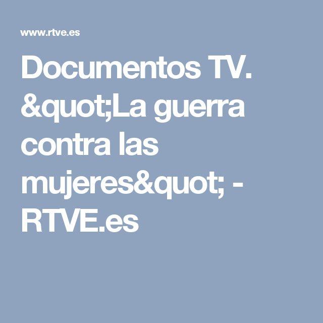 """Documentos TV. """"La guerra contra las mujeres"""" - RTVE.es"""