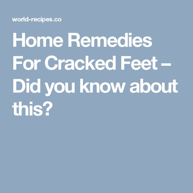 Home Remedies For Cracked Feet – Did you know about this?