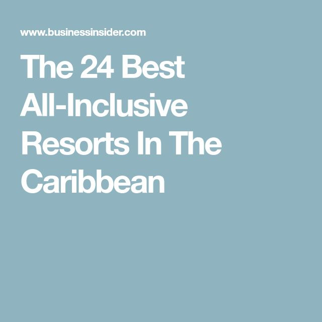 The 24 Best All-Inclusive Resorts In The Caribbean