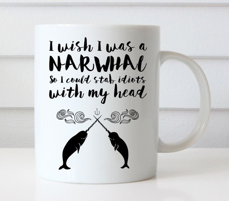 Narwhal Funny Mug | Funny Coffee Mug | Quote Mug | Funny Gift | Ceramic Mug | Tea cup | Narwhale by FuzzyandBirch on Etsy https://www.etsy.com/listing/267133605/narwhal-funny-mug-funny-coffee-mug-quote