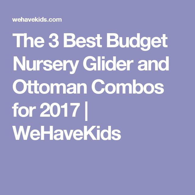 The 3 Best Budget Nursery Glider and Ottoman Combos for 2017 | WeHaveKids