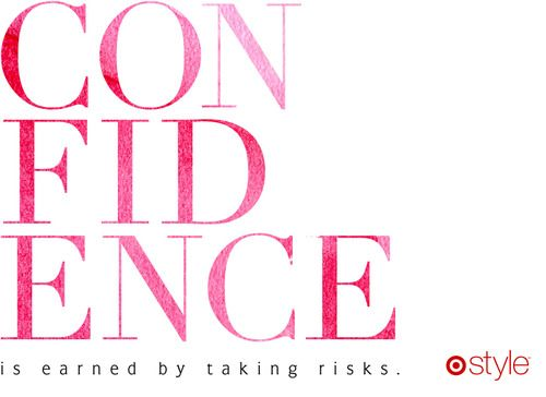 Confidence. Make it a Mantra.: Targetstyl Quotes, Sayingsrandom Whatnot, Quotes Mottos, Targetstyl Mottos, Quotes Design, Confidence Leaded, Take Risks, Style Secret, Mottos Quotes