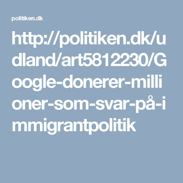 http://politiken.dk/udland/art5812230/Google-donerer-millioner-som-svar-på-immigrantpolitik