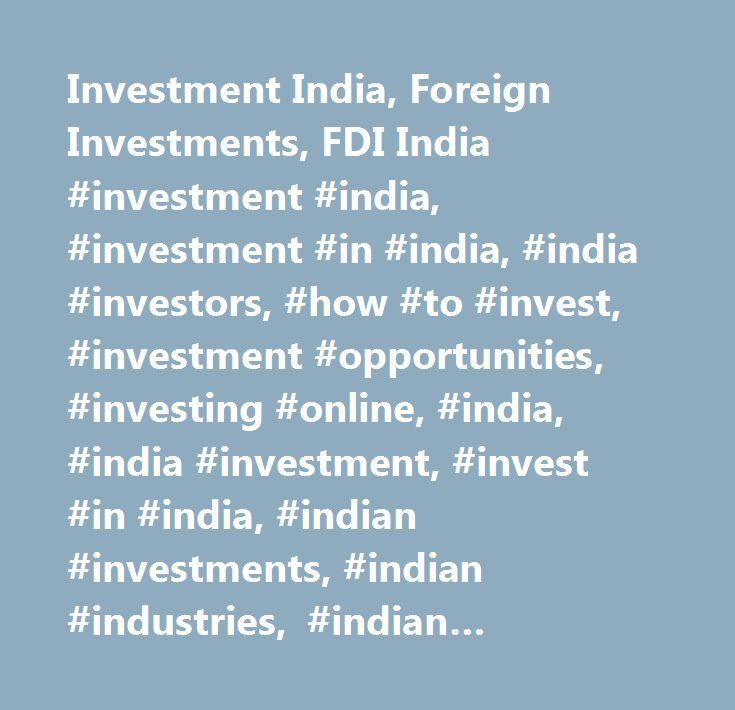 Investment India, Foreign Investments, FDI India #investment #india, #investment #in #india, #india #investors, #how #to #invest, #investment #opportunities, #investing #online, #india, #india #investment, #invest #in #india, #indian #investments, #indian #industries, #indian #investment #events, #invest #in #india #magazine, #india #investments, #foreign #investment, #india #china, #bric, #financial #services #india…