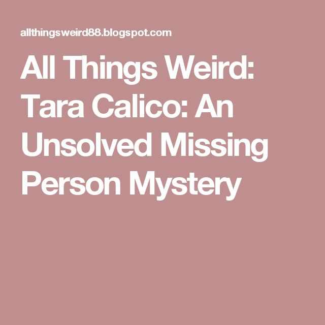 All Things Weird: Tara Calico: An Unsolved Missing Person Mystery