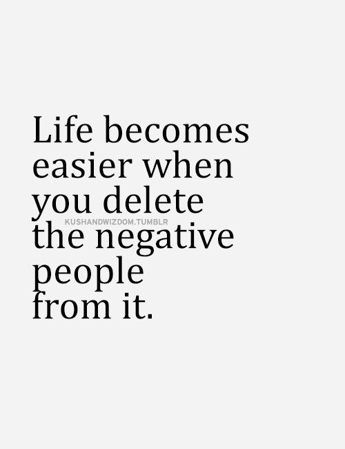 Life becomes easier when you delete negative people