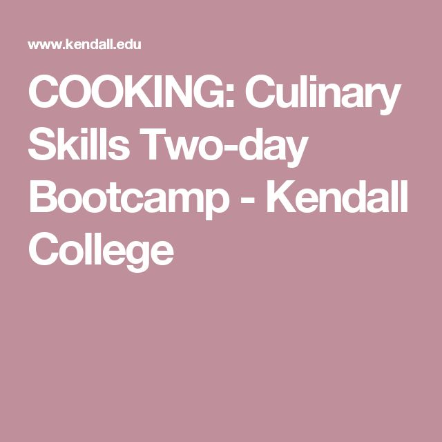 COOKING: Culinary Skills Two-day Bootcamp - Kendall College