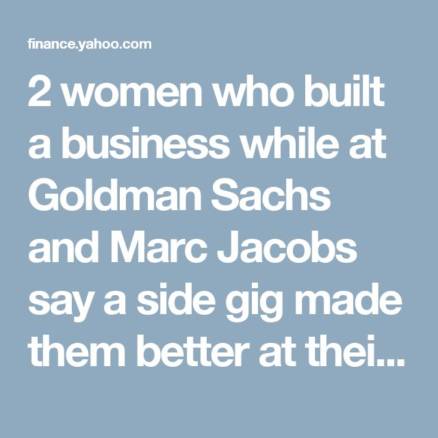 2 women who built a business while at Goldman Sachs and Marc Jacobs say a side gig made them better at their day jobs