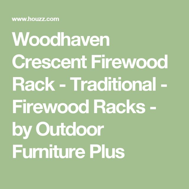 Woodhaven Crescent Firewood Rack - Traditional - Firewood Racks - by Outdoor Furniture Plus
