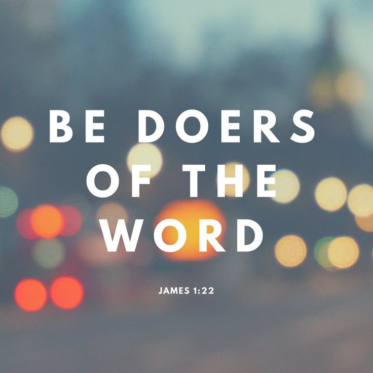 But be doers of the word, and not hearers only, deceiving yourselves. -James 1:22 | SarahElmore.com