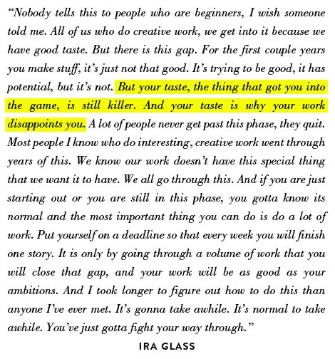 """...the most important thing you can do is do a lot of work.""-Valuable words from Ira Glass"