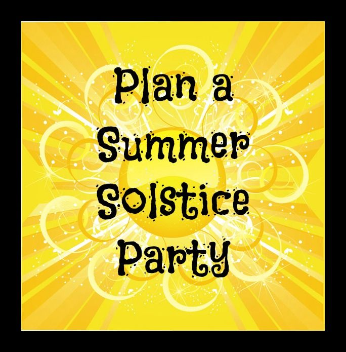 Celebrate the Sun with a Summer Solstice Party | Garden Matter