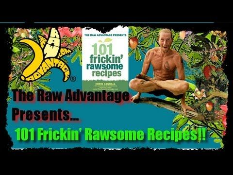 Chris Kendall - The Raw Advantage Presents 101 Frickin' Rawsome Recipes showcasing 2 recipes in the video!