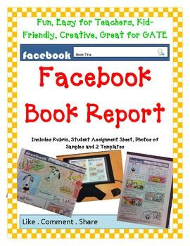 Sold individually or as a bundle at a discounthttp://www.teacherspayteachers.com/Product/Book-Report-FUN-PACK-4-Projects-Board-Game-Newspaper-Facebook-Cereal-BoxFacebook Book ReportThis is a fun way your students can build a Facebook Profile for the main character of a book.
