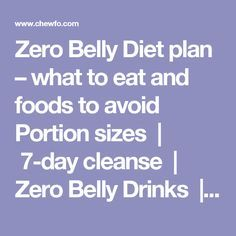 "Zero Belly Diet plan – what to eat and foods to avoid  Portion sizes  |  7-day cleanse  |  Zero Belly Drinks  |  General  |  What to eat  |  Foods to limit  |  Foods to avoid  | Gluten-free, lactose-free, vegan  Portion sizes This is taken from ""How to Build a Zero Belly Cleanse Dinner"" – we assume (although it's not stated in the book) that the portion sizes should be the same for the rest of the diet as they are for the cleanse. Other portion sizes have been extrapolated from the recipes…"