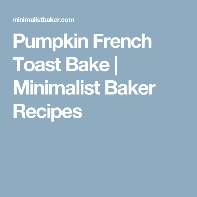 Pumpkin French Toast Bake   Minimalist Baker Recipes
