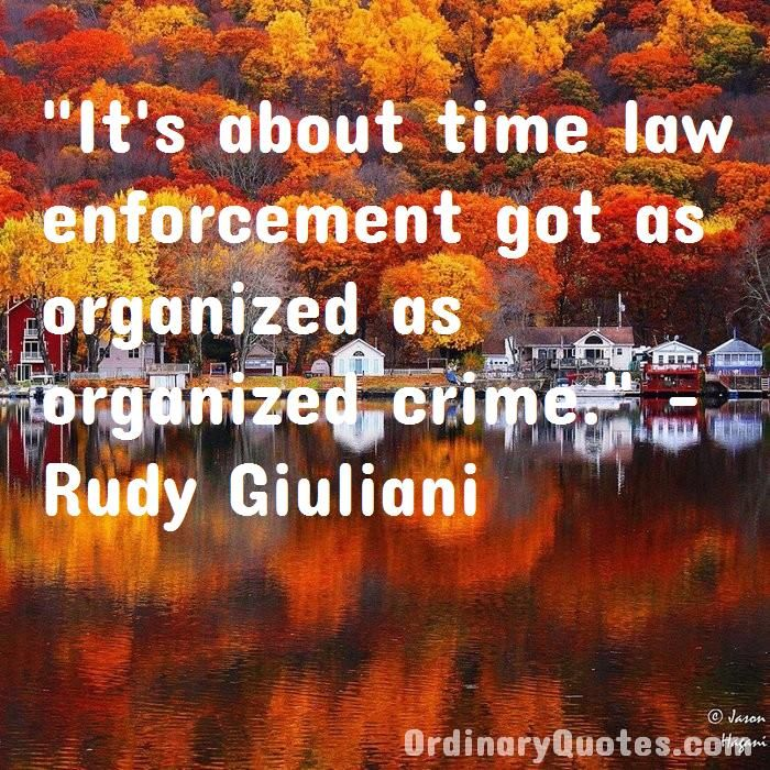 It S About Time Law Enforcement Got As Organized As Organized Crime Rudy Giuliani V 2021 G
