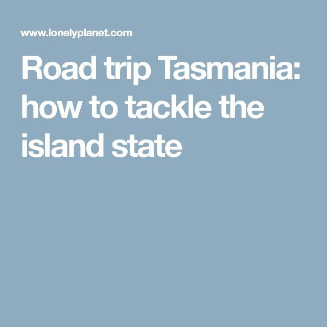 Road trip Tasmania: how to tackle the island state