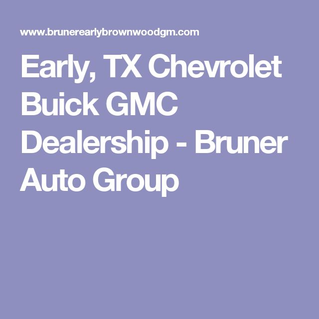 Early, TX Chevrolet Buick GMC Dealership - Bruner Auto Group
