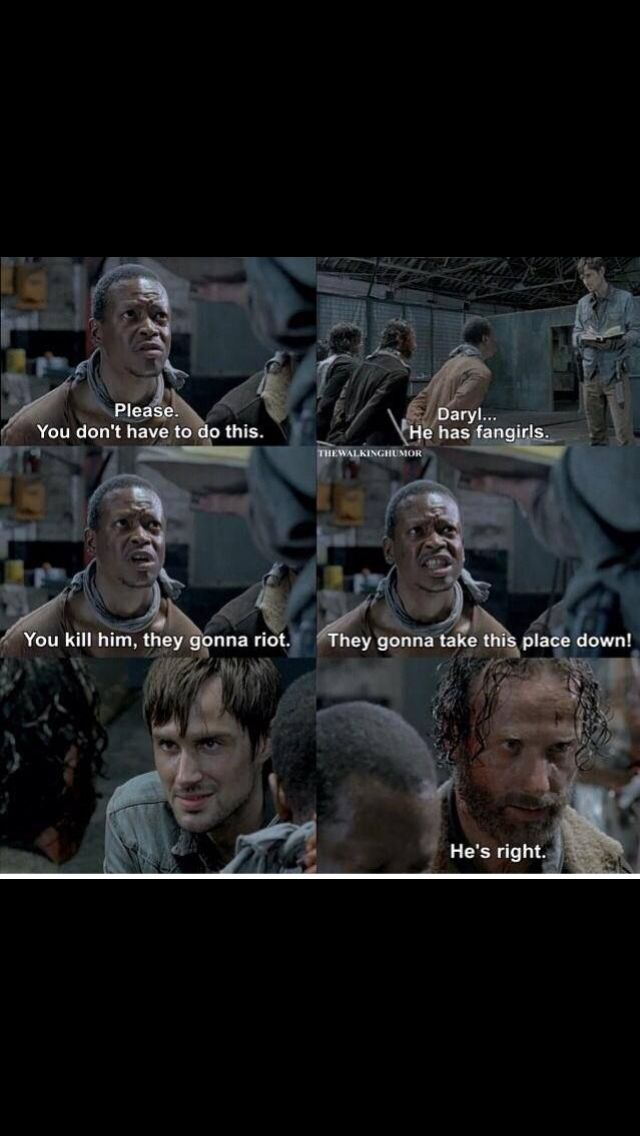 HA! And he is SO right! Daryl Dixon fangirls! Bob Stookey. Rick Grimes. Gareth. Season 5. RIOT. The Walking Dead. TWD